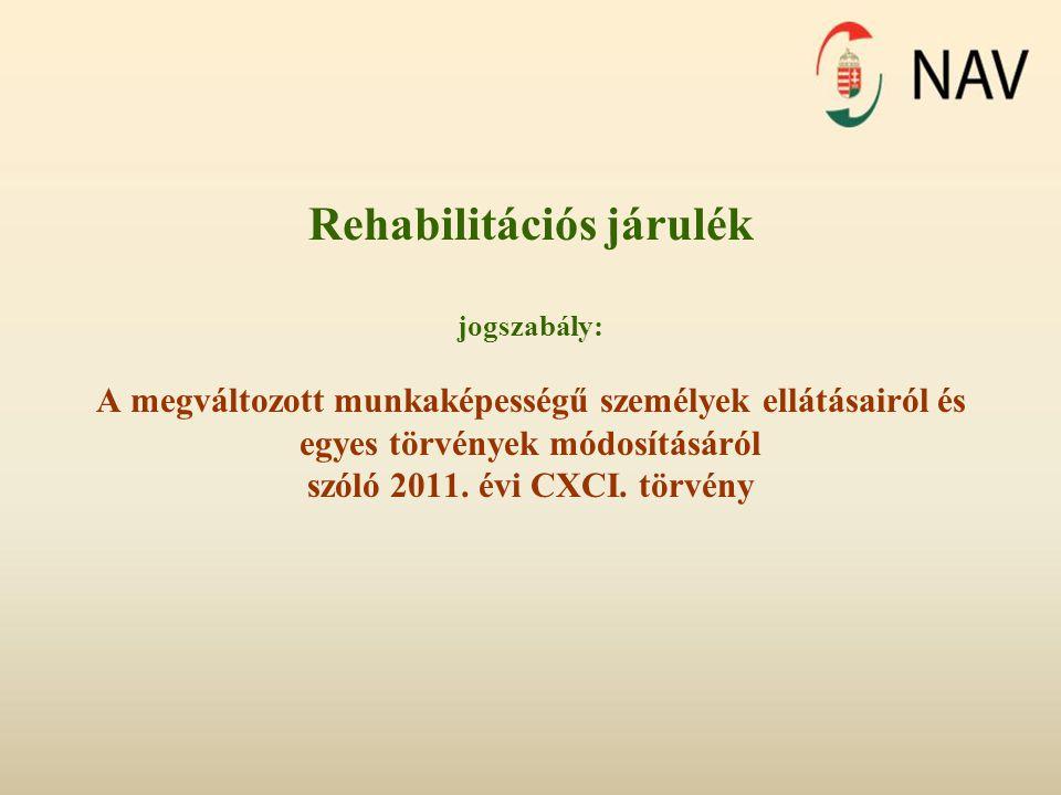Rehabilitációs járulék jogszabály: A megváltozott munkaképességű személyek ellátásairól és egyes törvények módosításáról szóló 2011. évi CXCI. törvény