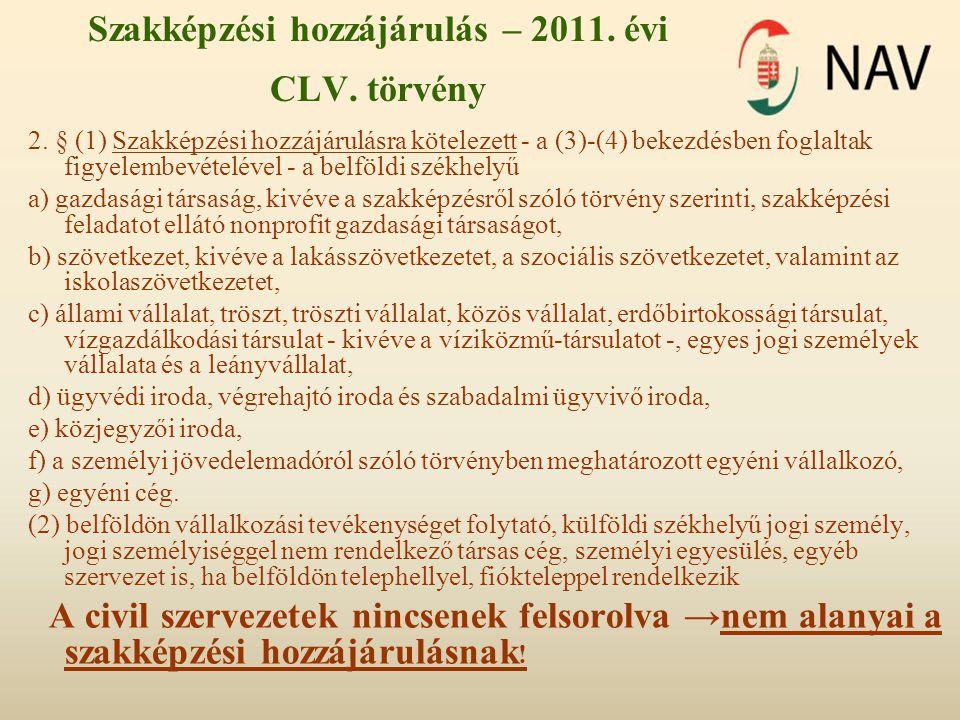 Szakképzési hozzájárulás – 2011. évi CLV. törvény 2. § (1) Szakképzési hozzájárulásra kötelezett - a (3)-(4) bekezdésben foglaltak figyelembevételével