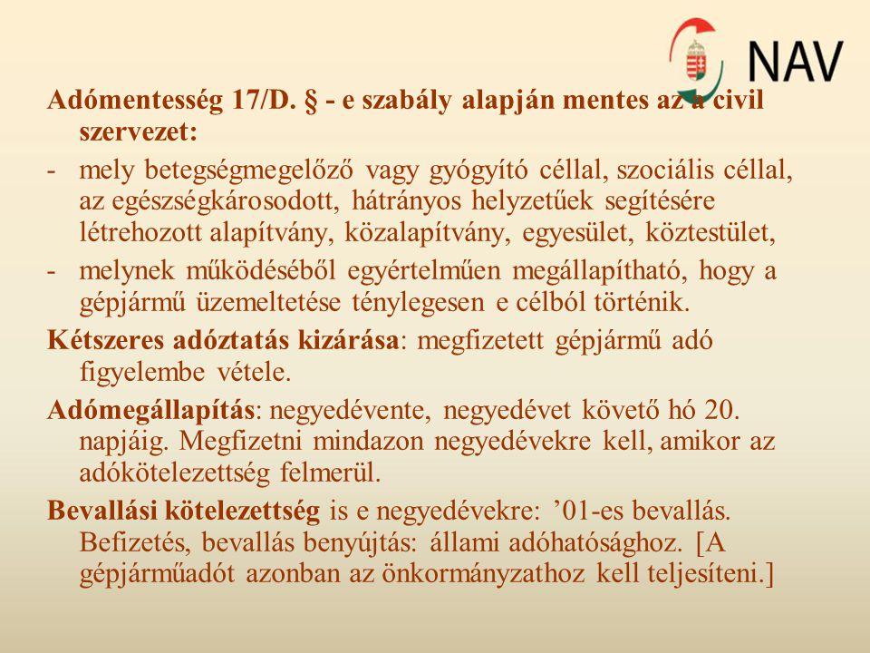 Adómentesség 17/D. § - e szabály alapján mentes az a civil szervezet: -mely betegségmegelőző vagy gyógyító céllal, szociális céllal, az egészségkároso