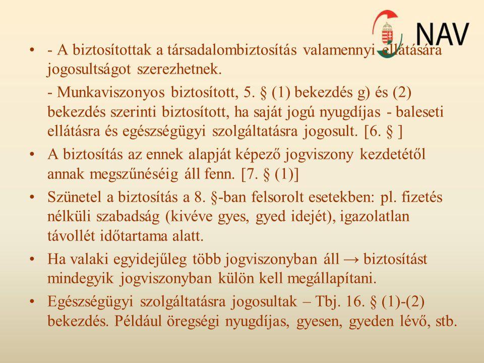 •- A biztosítottak a társadalombiztosítás valamennyi ellátására jogosultságot szerezhetnek. - Munkaviszonyos biztosított, 5. § (1) bekezdés g) és (2)