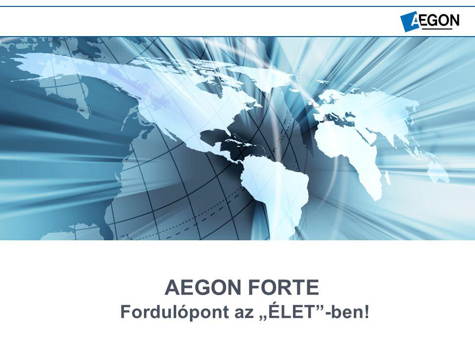 "Local knowledge. Global power. 2 AEGON FORTE Fordulópont az ""ÉLET -ben!"