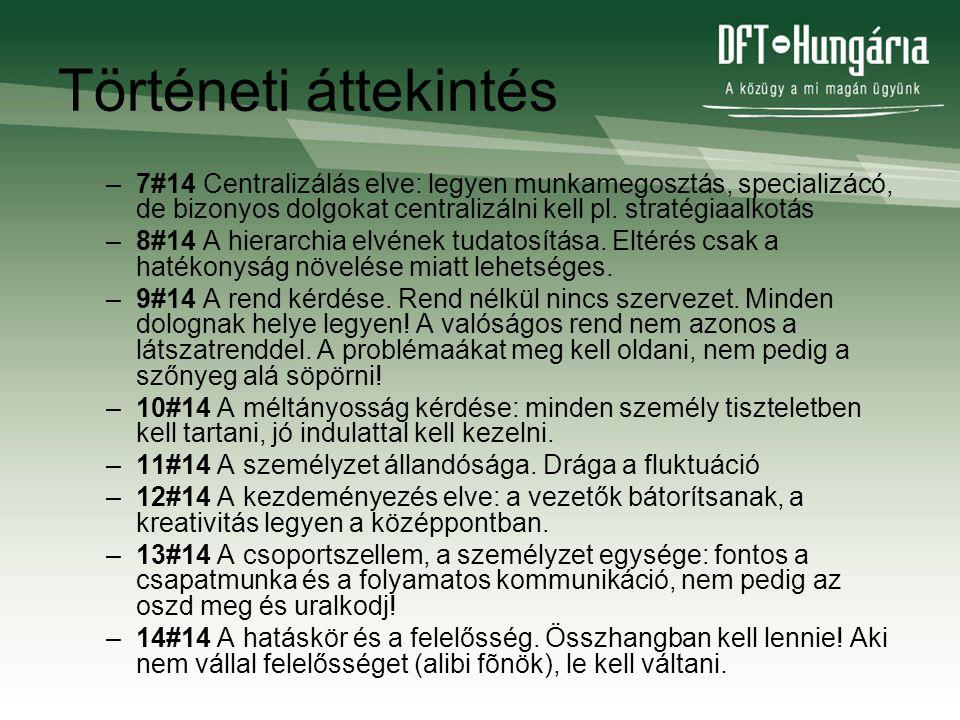 Történeti áttekintés –7#14 Centralizálás elve: legyen munkamegosztás, specializácó, de bizonyos dolgokat centralizálni kell pl. stratégiaalkotás –8#14