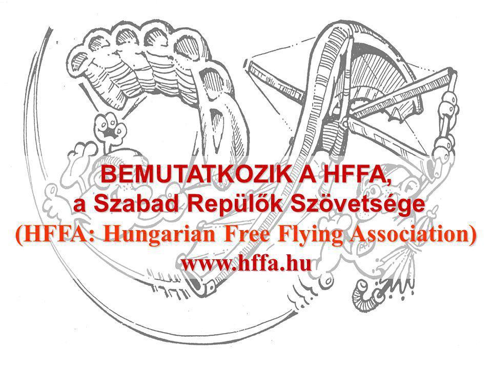 BEMUTATKOZIK A HFFA, a Szabad Repülők Szövetsége a Szabad Repülők Szövetsége (HFFA: Hungarian Free Flying Association) www.hffa.hu