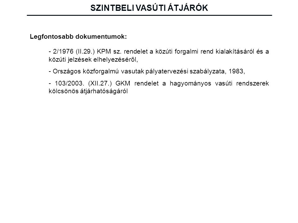 - 2/1976 (II.29.) KPM sz. rendelet a közúti forgalmi rend kialakításáról és a közúti jelzések elhelyezéséről, - Országos közforgalmú vasutak pályaterv