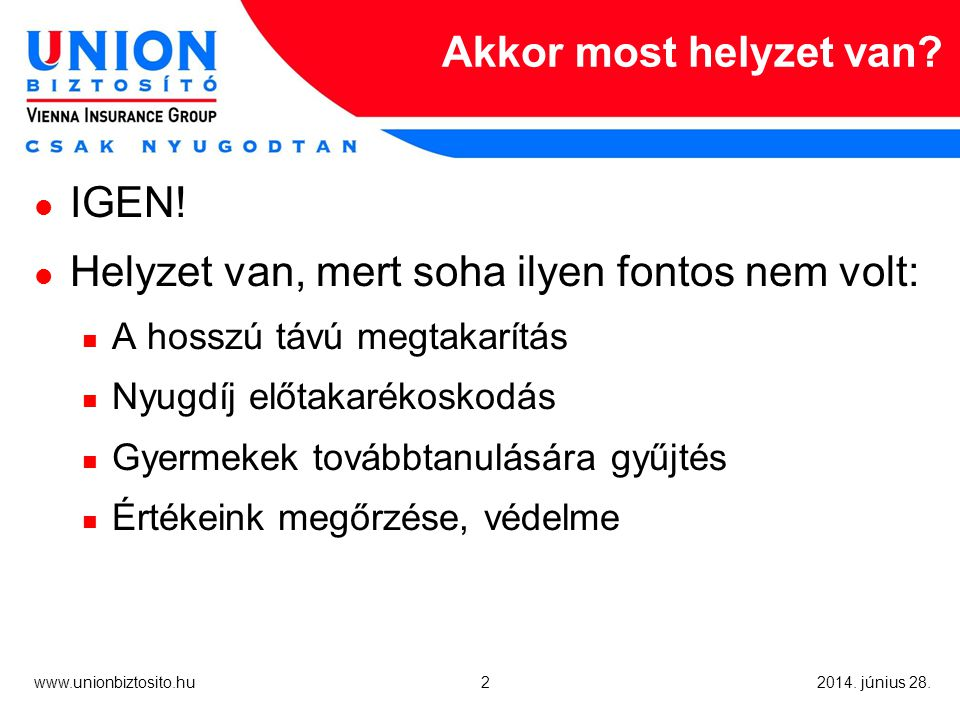 2 www.unionbiztosito.hu 2014. június 28. Akkor most helyzet van.