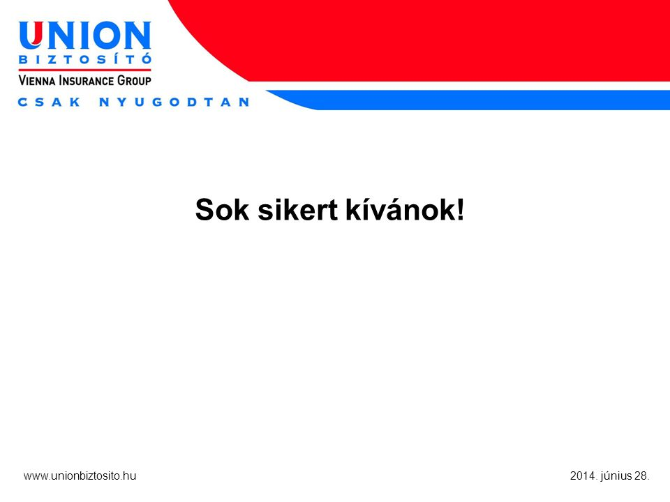www.unionbiztosito.hu 2014. június 28. Sok sikert kívánok!