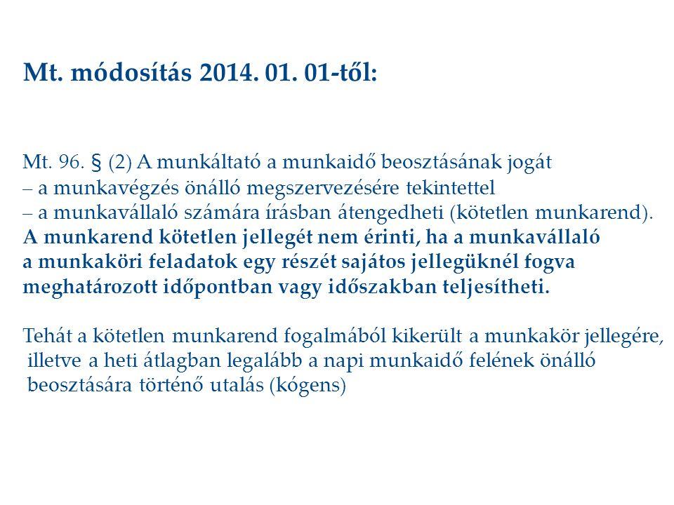 Mt. módosítás 2014. 01. 01-től: Mt. 96. § (2) A munkáltató a munkaidő beosztásának jogát – a munkavégzés önálló megszervezésére tekintettel – a munkav