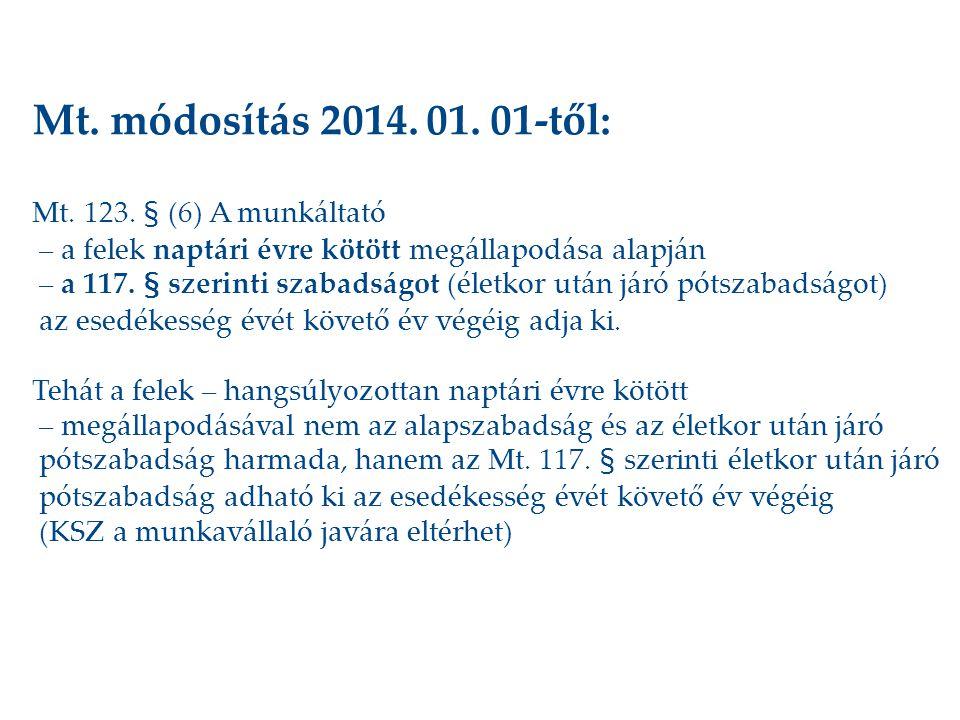 Mt. módosítás 2014. 01. 01-től: Mt. 123. § (6) A munkáltató – a felek naptári évre kötött megállapodása alapján – a 117. § szerinti szabadságot (életk