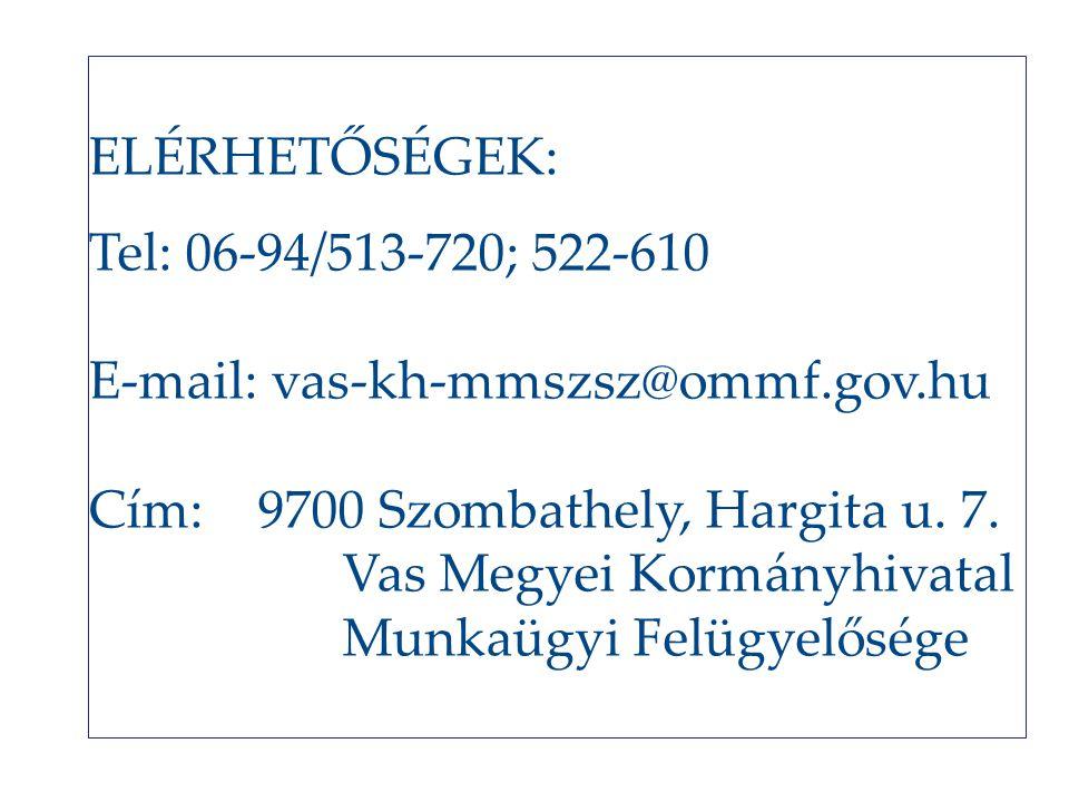 ELÉRHETŐSÉGEK: Tel: 06-94/513-720; 522-610 E-mail: vas-kh-mmszsz@ommf.gov.hu Cím: 9700 Szombathely, Hargita u. 7. Vas Megyei Kormányhivatal Munkaügyi