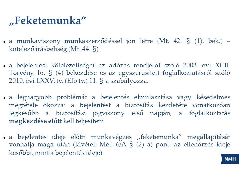 """""""Feketemunka""""  a munkaviszony munkaszerződéssel jön létre (Mt. 42. § (1). bek.) – kötelező írásbeliség (Mt. 44. §)  a bejelentési kötelezettséget az"""
