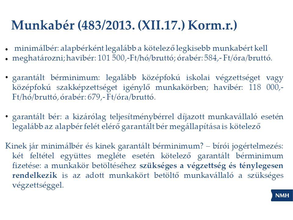 Munkabér (483/2013. (XII.17.) Korm.r.)  minimálbér: alapbérként legalább a kötelező legkisebb munkabért kell  meghatározni; havibér: 101 500,-Ft/hó/