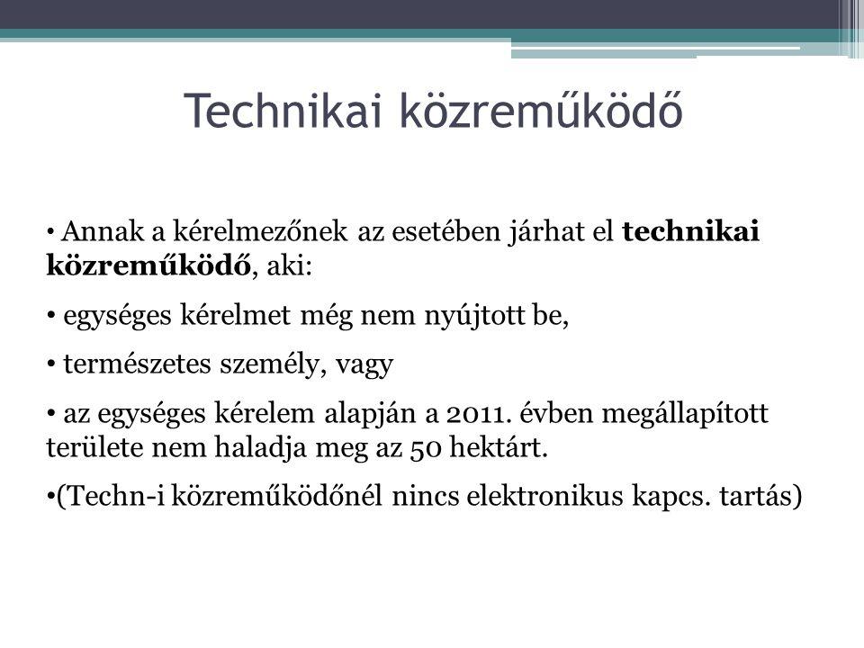 Technikai közreműködő • Annak a kérelmezőnek az esetében járhat el technikai közreműködő, aki: • egységes kérelmet még nem nyújtott be, • természetes személy, vagy • az egységes kérelem alapján a 2011.