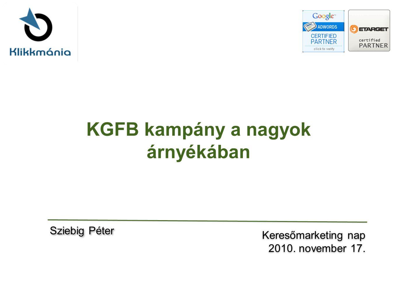 KGFB kampány a nagyok árnyékában Keresőmarketing nap 2010.