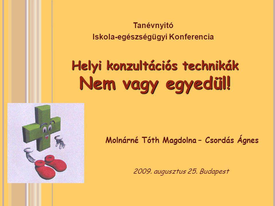 1 Helyi konzultációs technikák Nem vagy egyedül! Tanévnyitó Iskola-egészségügyi Konferencia 2009. augusztus 25. Budapest Molnárné Tóth Magdolna – Csor