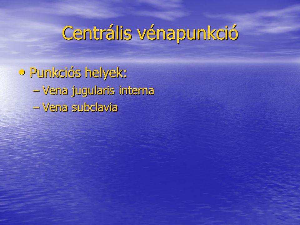 Centrális vénapunkció • Punkciós helyek: –Vena jugularis interna –Vena subclavia