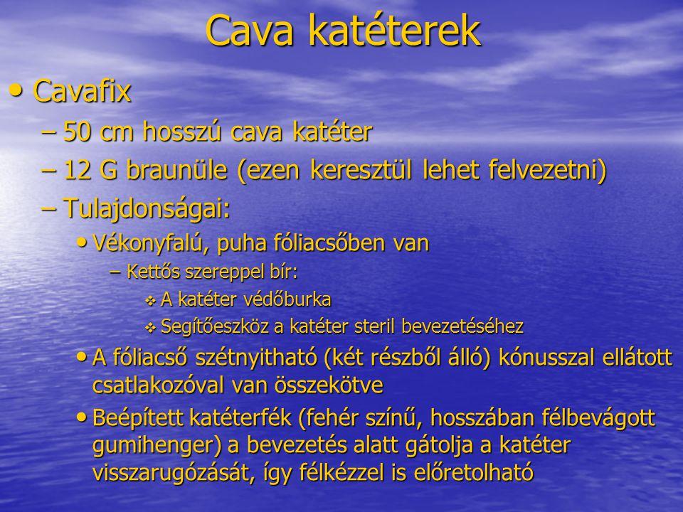 Cava katéterek • Cavafix –50 cm hosszú cava katéter –12 G braunüle (ezen keresztül lehet felvezetni) –Tulajdonságai: • Vékonyfalú, puha fóliacsőben va