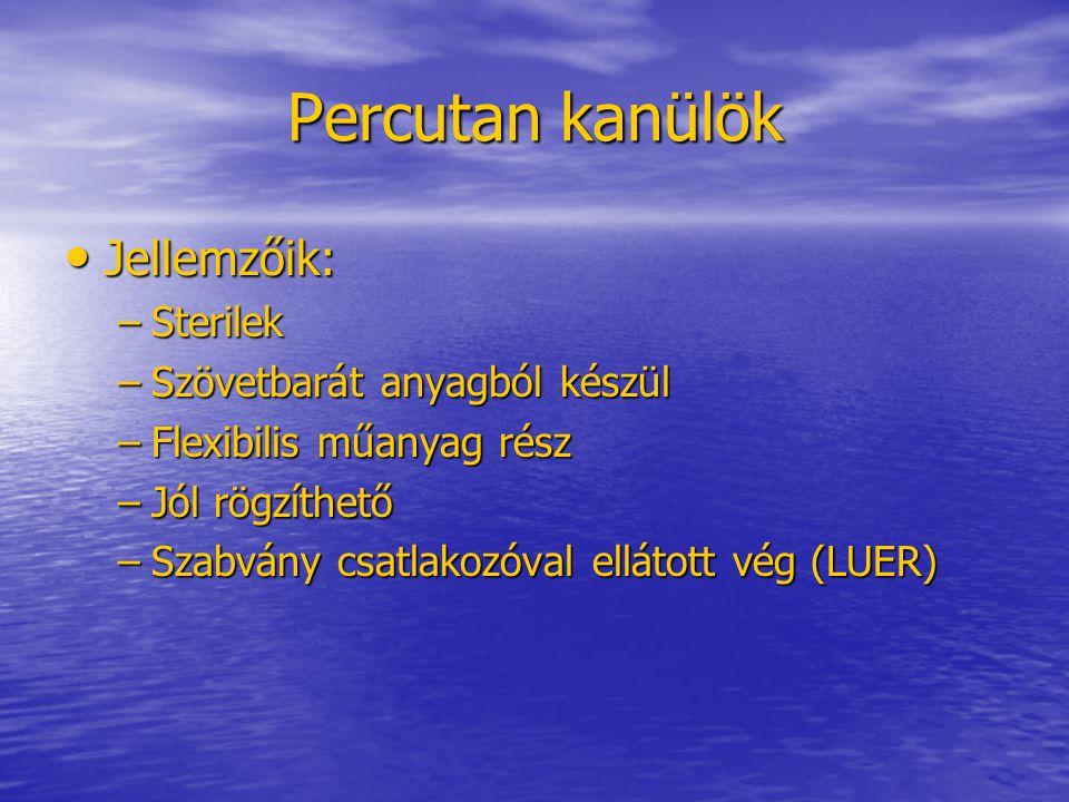 Percutan kanülök • Jellemzőik: –Sterilek –Szövetbarát anyagból készül –Flexibilis műanyag rész –Jól rögzíthető –Szabvány csatlakozóval ellátott vég (L