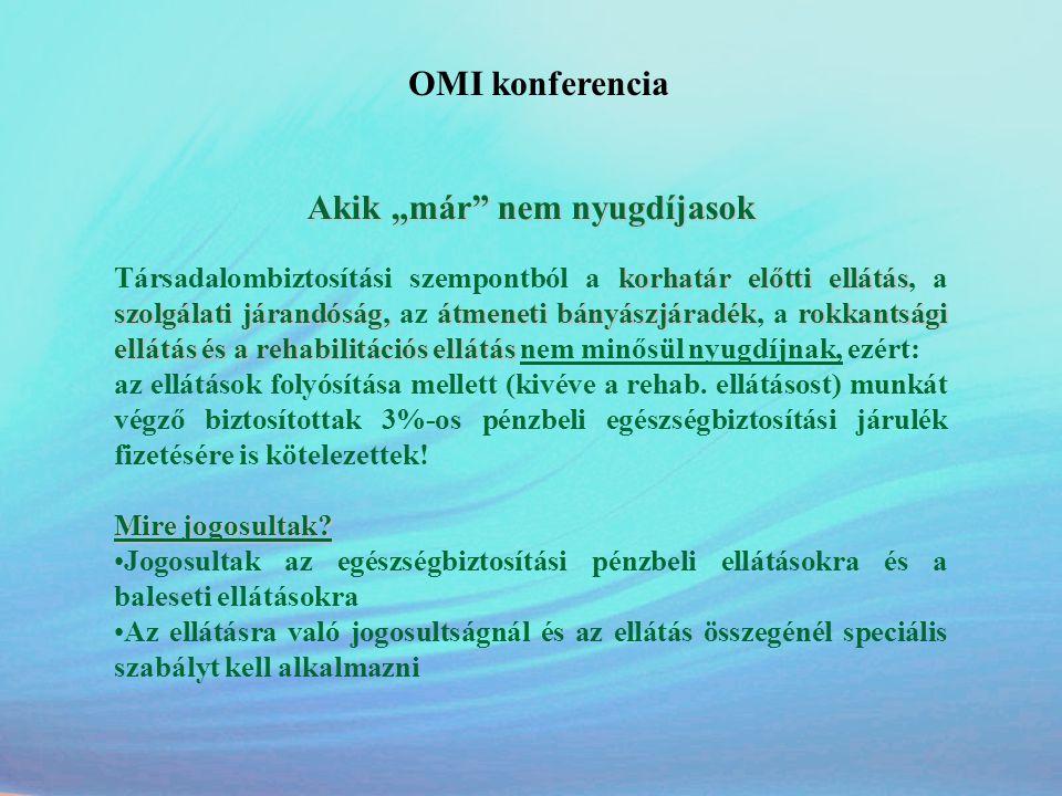 """OMI konferencia Akik """"már"""" nem nyugdíjasok korhatár előtti ellátás szolgálati járandóság,átmeneti bányászjáradékrokkantsági ellátás és a rehabilitáció"""