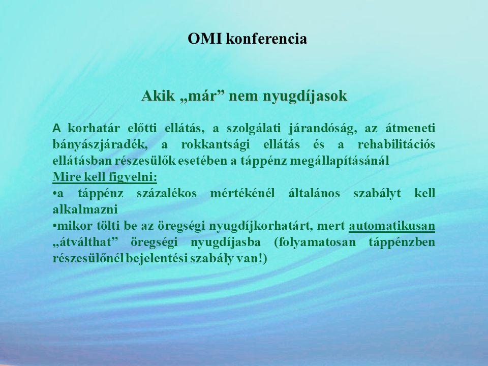 """OMI konferencia Akik """"már"""" nem nyugdíjasok A korhatár előtti ellátás, a szolgálati járandóság, az átmeneti bányászjáradék, a rokkantsági ellátás és a"""
