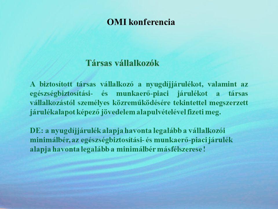 OMI konferencia Társas vállalkozók A biztosított társas vállalkozó a nyugdíjjárulékot, valamint az egészségbiztosítási- és munkaerő-piaci járulékot a