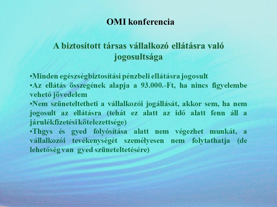 OMI konferencia A biztosított társas vállalkozó ellátásra való jogosultsága •Minden egészségbiztosítási pénzbeli ellátásra jogosult •Az ellátás összeg