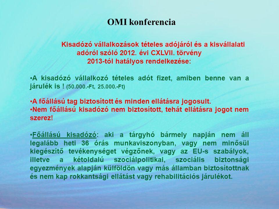 OMI konferencia Kisadózó vállalkozások tételes adójáról és a kisvállalati adóról szóló 2012. évi CXLVII. törvény 2013-tól hatályos rendelkezése: •A ki