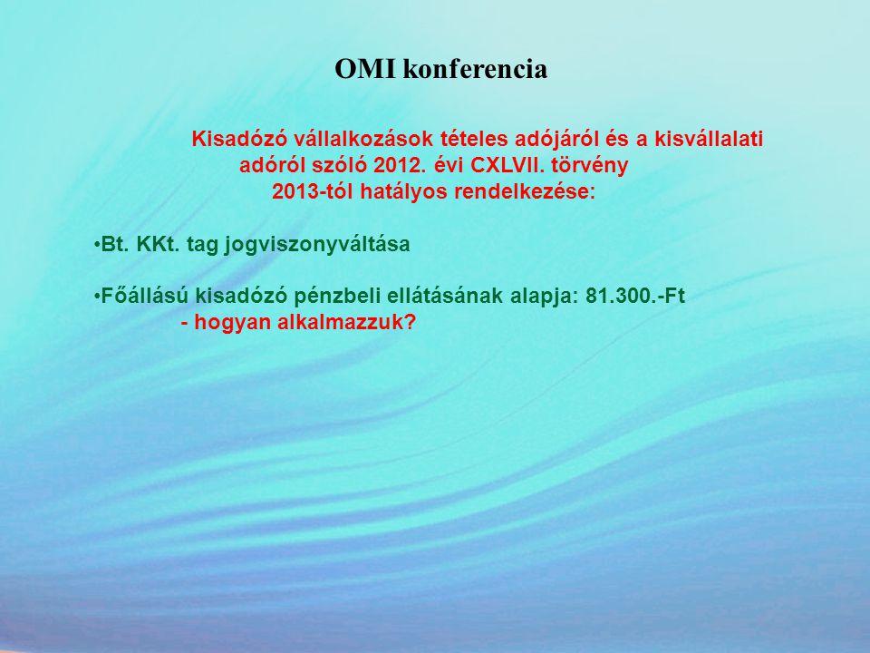 OMI konferencia Kisadózó vállalkozások tételes adójáról és a kisvállalati adóról szóló 2012. évi CXLVII. törvény 2013-tól hatályos rendelkezése: •Bt.