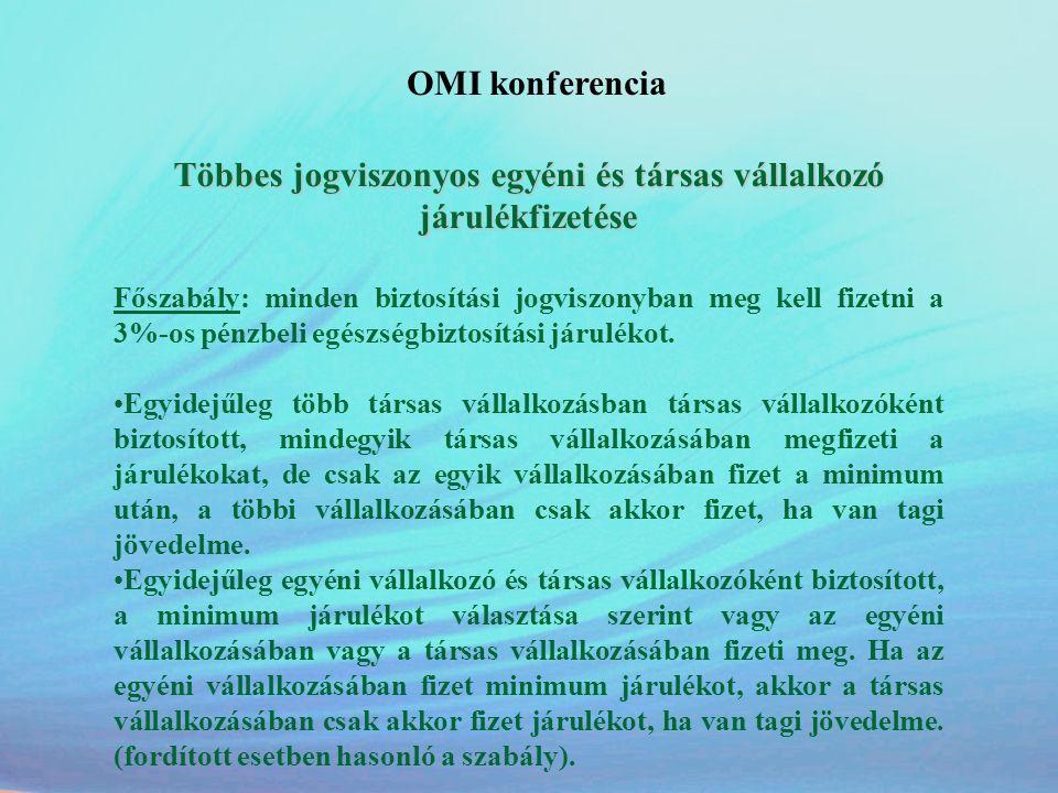 OMI konferencia Többes jogviszonyos egyéni és társas vállalkozó járulékfizetése Főszabály: minden biztosítási jogviszonyban meg kell fizetni a 3%-os p