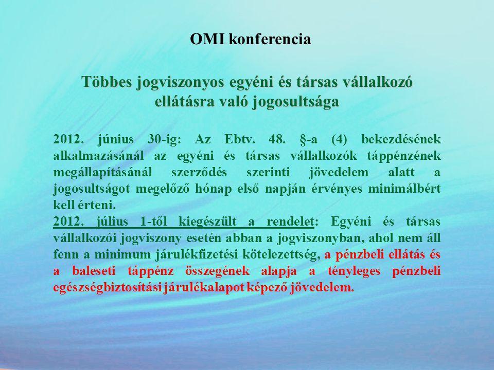 OMI konferencia Többes jogviszonyos egyéni és társas vállalkozó ellátásra való jogosultsága 2012. június 30-ig: Az Ebtv. 48. §-a (4) bekezdésének alka