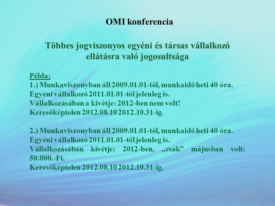 OMI konferencia Többes jogviszonyos egyéni és társas vállalkozó ellátásra való jogosultsága Példa: 1.) Munkaviszonyban áll 2009.01.01-től, munkaidő he