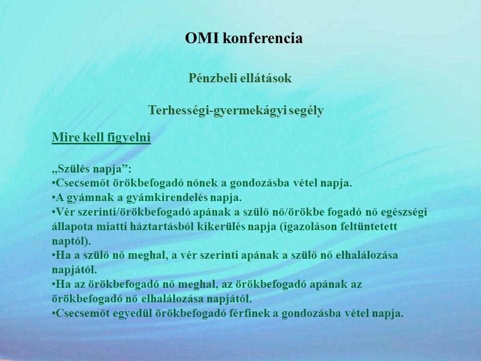 """OMI konferencia Pénzbeli ellátások Terhességi-gyermekágyi segély Mire kell figyelni """"Szülés napja"""": •Csecsemőt örökbefogadó nőnek a gondozásba vétel n"""