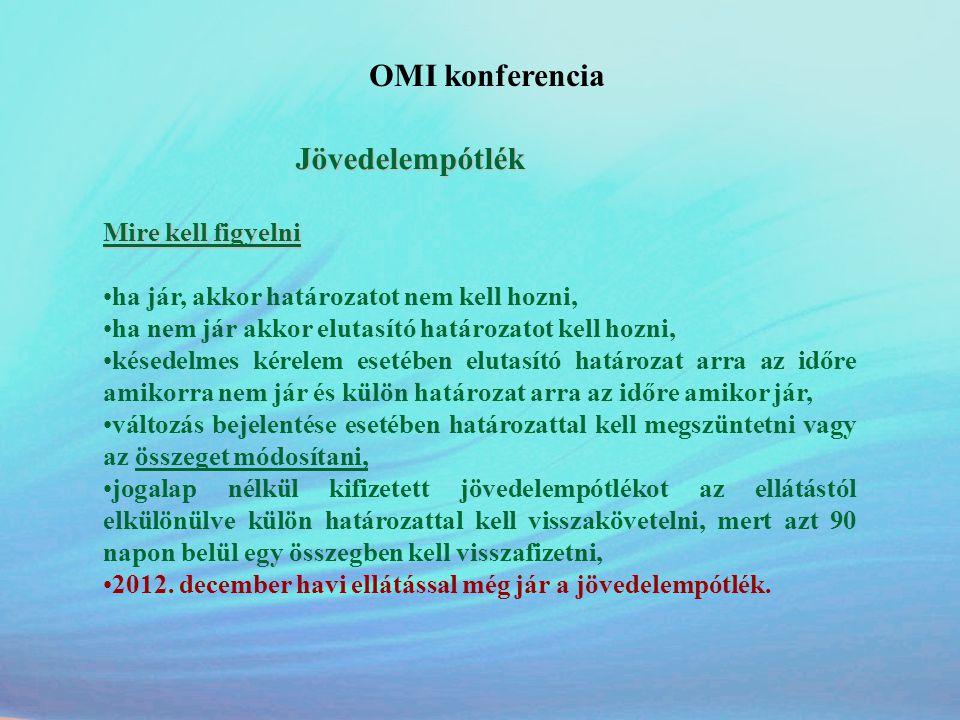 OMI konferencia Jövedelempótlék Mire kell figyelni •ha jár, akkor határozatot nem kell hozni, •ha nem jár akkor elutasító határozatot kell hozni, •kés