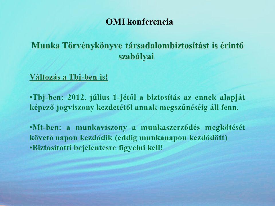 OMI konferencia Munka Törvénykönyve társadalombiztosítást is érintő szabályai Munka Törvénykönyve társadalombiztosítást is érintő szabályai Változás a