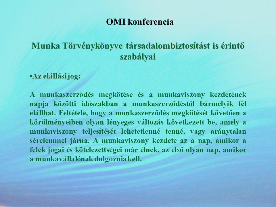 OMI konferencia Munka Törvénykönyve társadalombiztosítást is érintő szabályai •Az elállási jog: A munkaszerződés megkötése és a munkaviszony kezdeténe