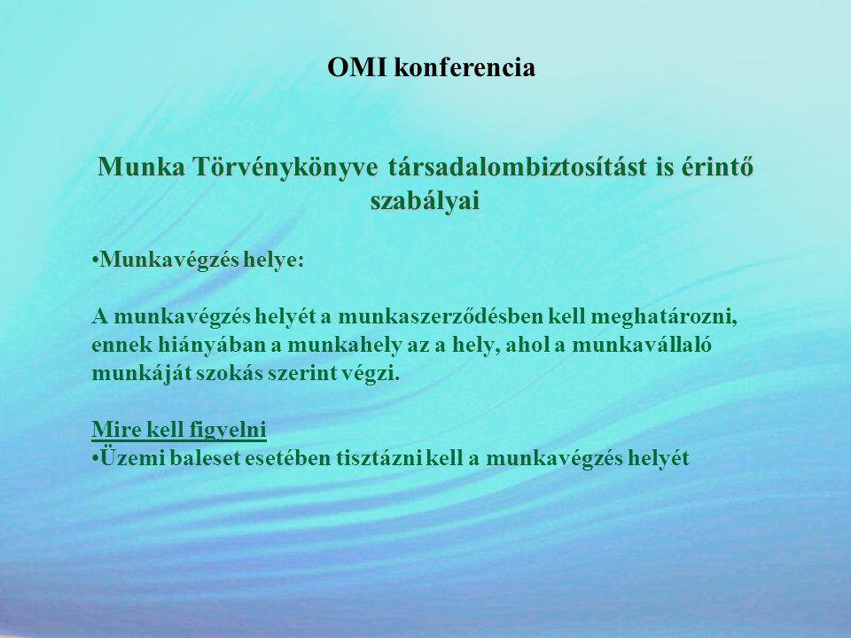 OMI konferencia Munka Törvénykönyve társadalombiztosítást is érintő szabályai •Munkavégzés helye: A munkavégzés helyét a munkaszerződésben kell meghat