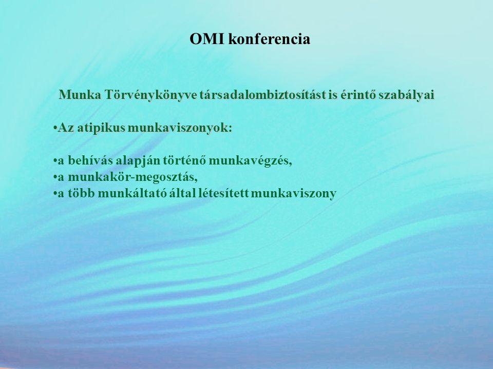 OMI konferencia Munka Törvénykönyve társadalombiztosítást is érintő szabályai •Az atipikus munkaviszonyok: •a behívás alapján történő munkavégzés, •a