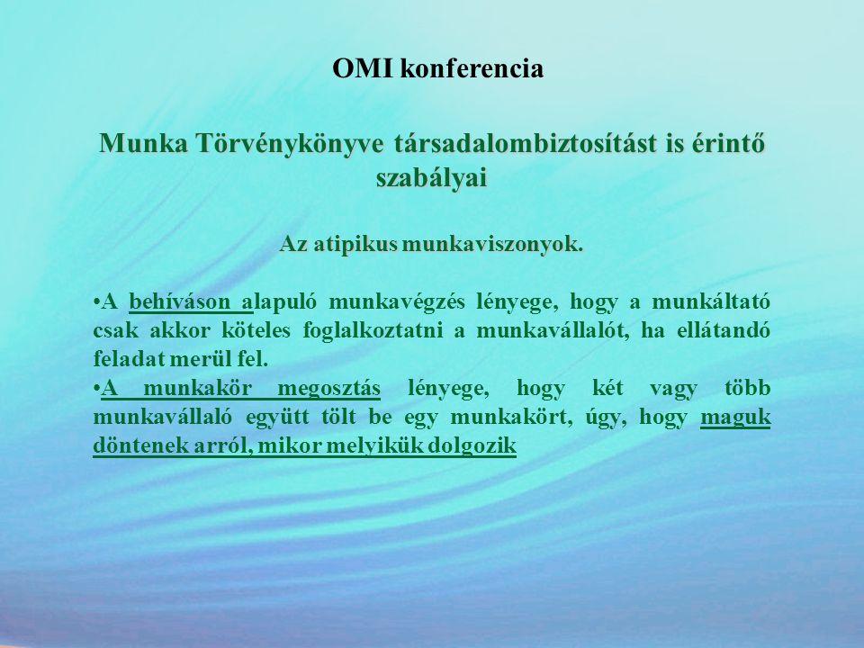 OMI konferencia Munka Törvénykönyve társadalombiztosítást is érintő szabályai Az atipikus munkaviszonyok. •A behíváson alapuló munkavégzés lényege, ho