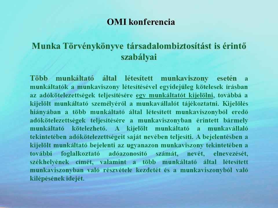 OMI konferencia Munka Törvénykönyve társadalombiztosítást is érintő szabályai Több munkáltató által létesített munkaviszony esetén Több munkáltató ált