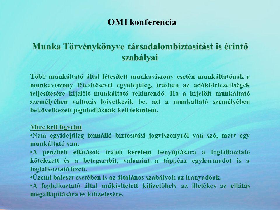 OMI konferencia Munka Törvénykönyve társadalombiztosítást is érintő szabályai Több munkáltató által létesített munkaviszony esetén munkáltatónak a mun
