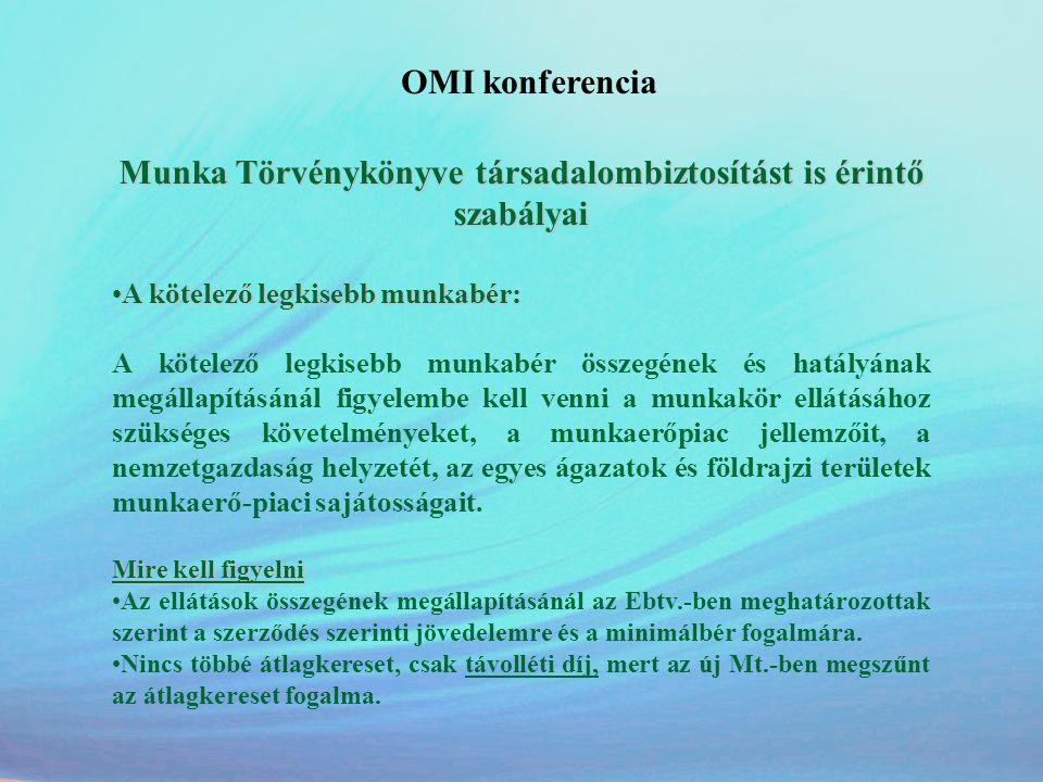 OMI konferencia Munka Törvénykönyve társadalombiztosítást is érintő szabályai •A kötelező legkisebb munkabér: A kötelező legkisebb munkabér összegének