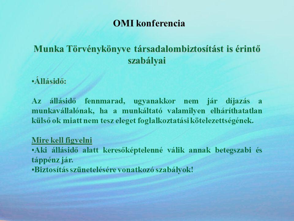 OMI konferencia Munka Törvénykönyve társadalombiztosítást is érintő szabályai •Állásidő: Az állásidő fennmarad, ugyanakkor nem jár díjazás a munkaváll