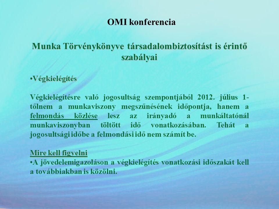 OMI konferencia Munka Törvénykönyve társadalombiztosítást is érintő szabályai •Végkielégítés Végkielégítésre való jogosultság szempontjából 2012. júli