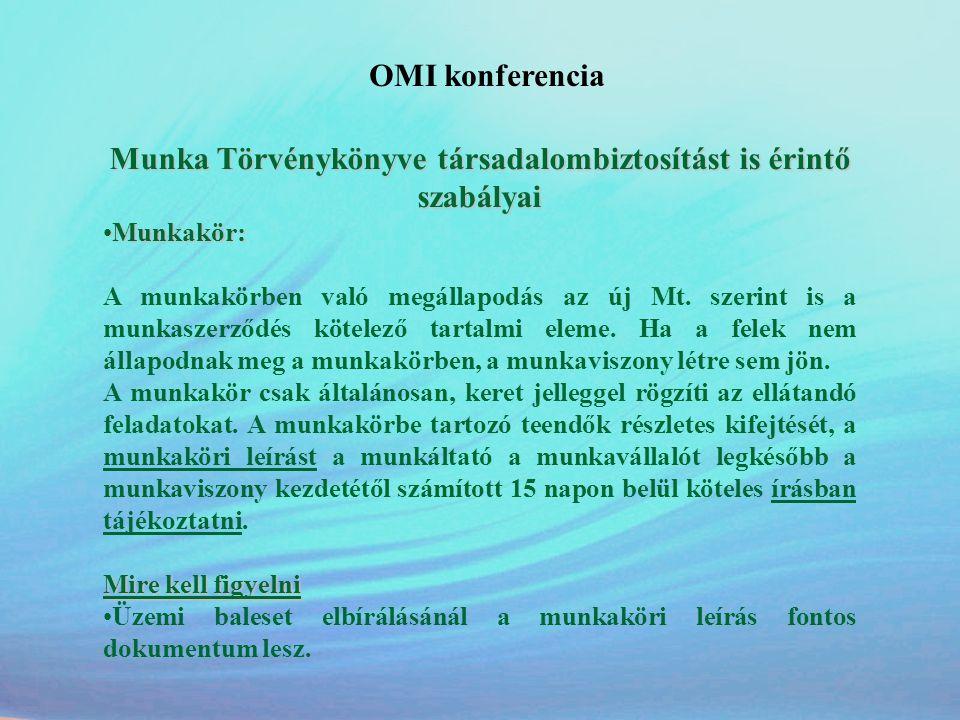OMI konferencia Munka Törvénykönyve társadalombiztosítást is érintő szabályai •Munkakör: A munkakörben való megállapodás az új Mt. szerint is a munkas