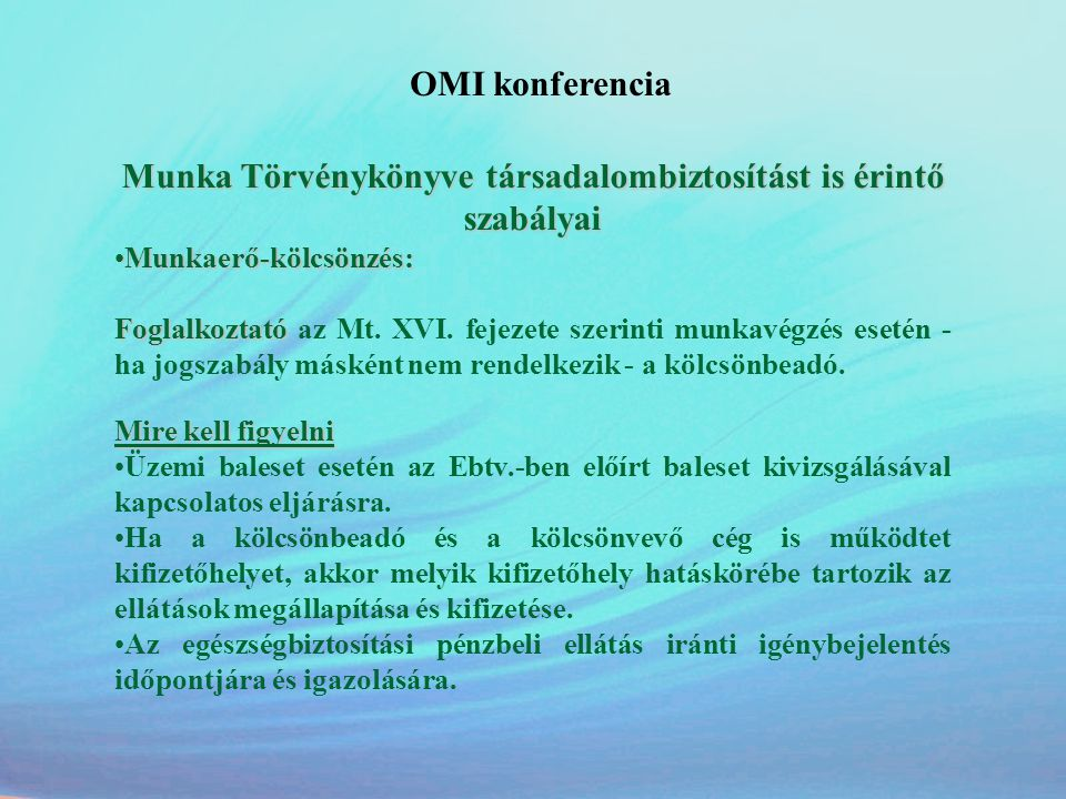 OMI konferencia Munka Törvénykönyve társadalombiztosítást is érintő szabályai •Munkaerő-kölcsönzés: Foglalkoztató Foglalkoztató az Mt. XVI. fejezete s