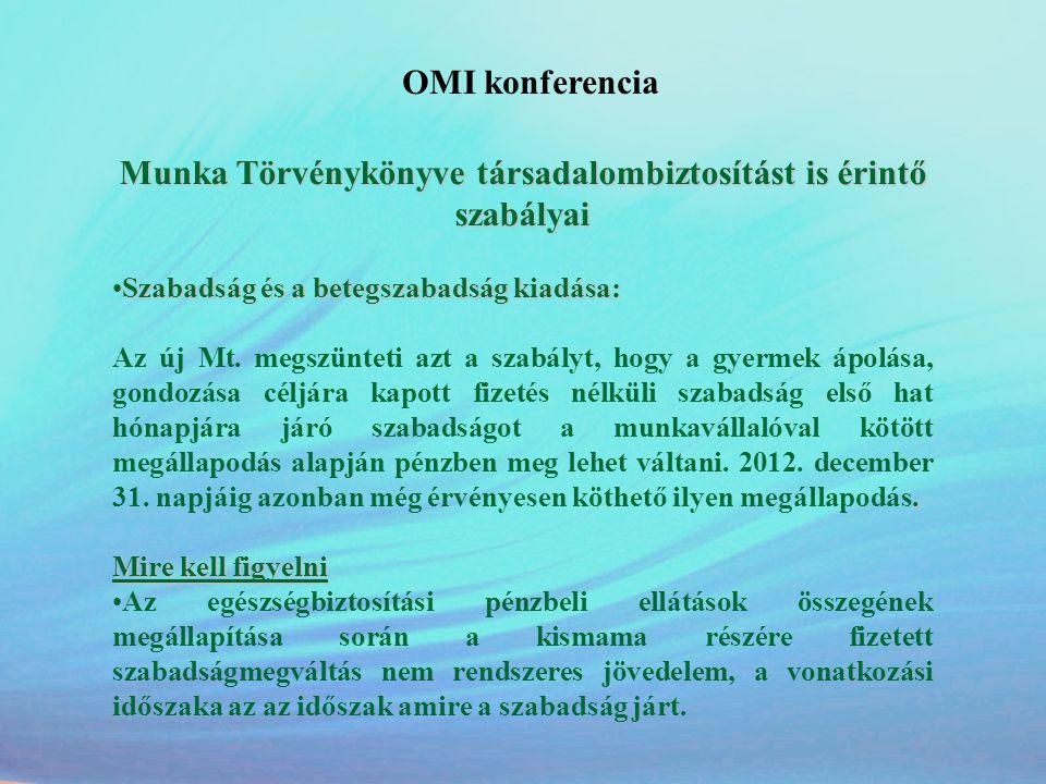 OMI konferencia Munka Törvénykönyve társadalombiztosítást is érintő szabályai •Szabadság és a betegszabadság kiadása:. Az új Mt. megszünteti azt a sza