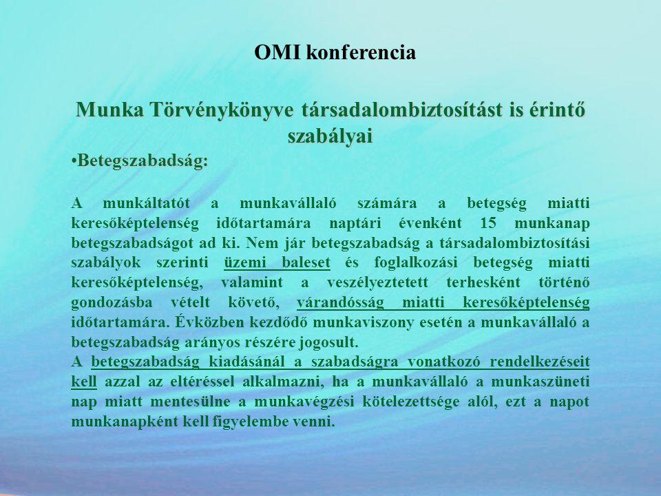 OMI konferencia Munka Törvénykönyve társadalombiztosítást is érintő szabályai •Betegszabadság: A munkáltatót a munkavállaló számára a betegség miatti