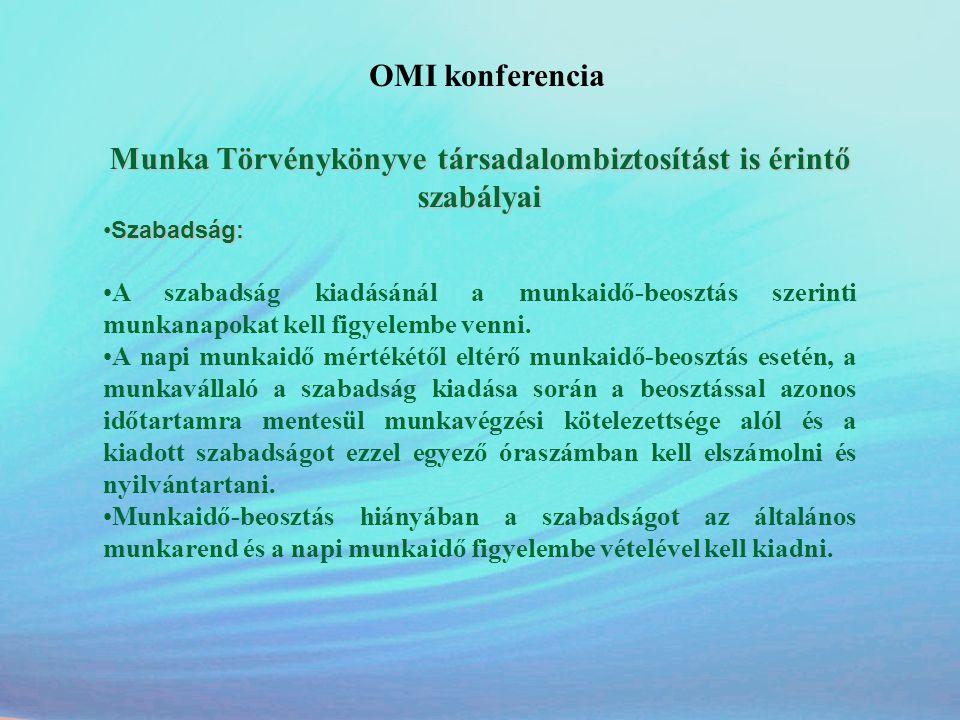OMI konferencia Munka Törvénykönyve társadalombiztosítást is érintő szabályai •Szabadság: •A szabadság kiadásánál a munkaidő-beosztás szerinti munkana