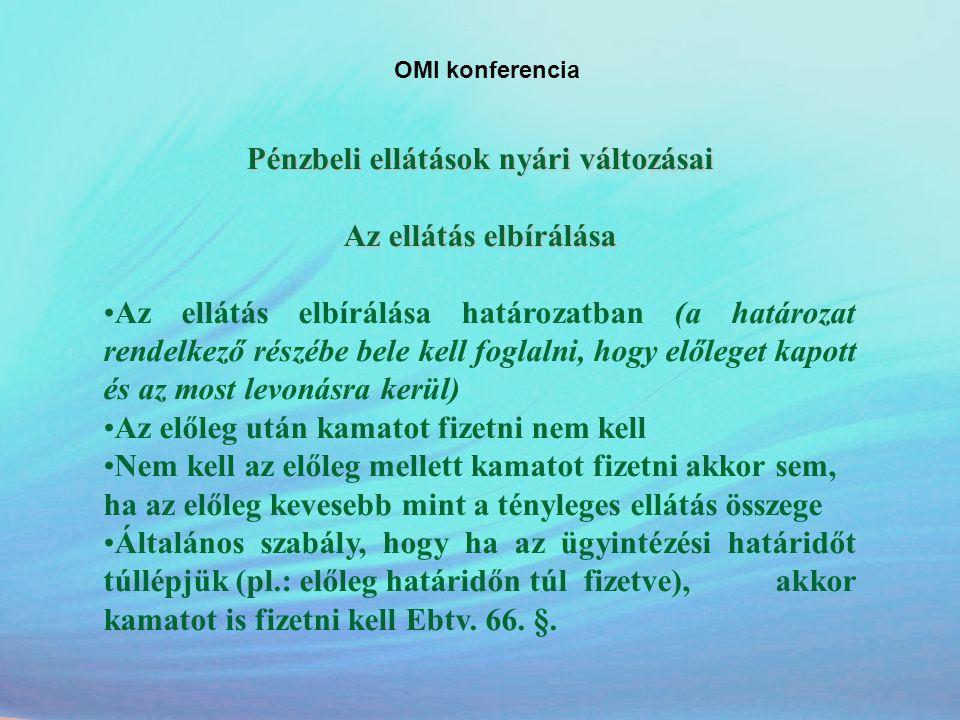 OMI konferencia Pénzbeli ellátások nyári változásai Az ellátás elbírálása •Az ellátás elbírálása határozatban (a határozat rendelkező részébe bele kel