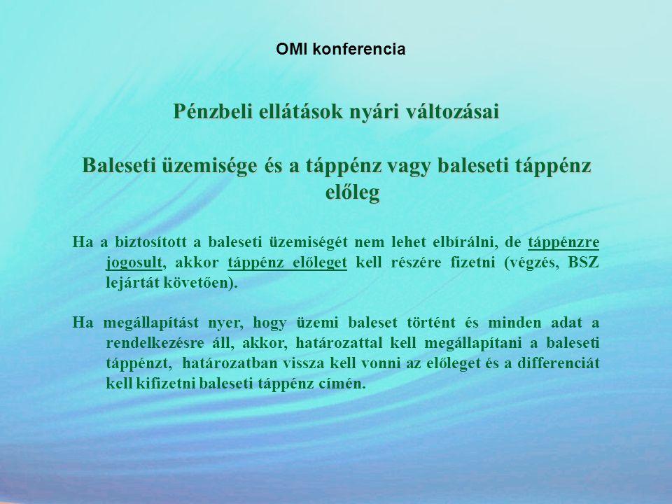 OMI konferencia Pénzbeli ellátások nyári változásai Baleseti üzemisége és a táppénz vagy baleseti táppénz előleg Ha a biztosított a baleseti üzemiségé