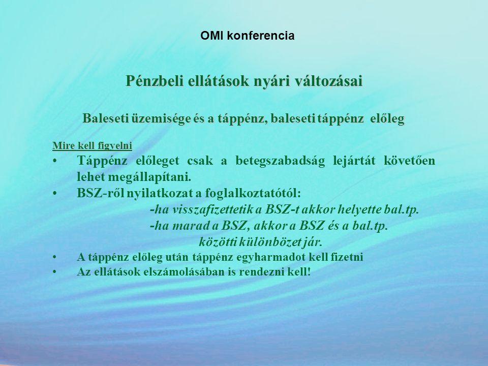 OMI konferencia Pénzbeli ellátások nyári változásai Baleseti üzemisége és a táppénz, baleseti táppénz előleg Mire kell figyelni •Táppénz előleget csak